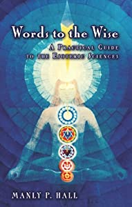 Words to the Wise: A Practical Guide to the Esoteric Sciences