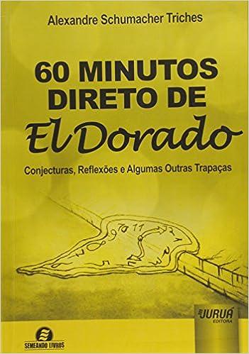 Book 60 Minutos Direto de El Dorado. Conjecturas, Reflexões e Algumas Outras Trapaças