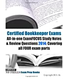 Certified Bookkeeper Exams All-In-one ExamFOCUS Study Notes and Review Questions 2014: Covering All FOUR Exam Parts, ExamREVIEW, 1493548220