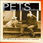 Pets in America: A History | Katherine C. Grier