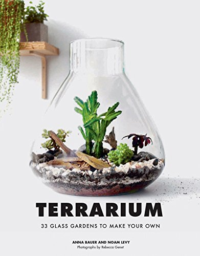 Terrarium: 33 Glass Gardens to Make Your Own