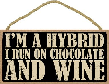 SJT ENTERPRISES, INC. I'm a Hybrid I Run on Chocolate and Wine 5