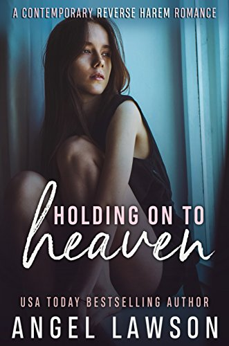 Contemporary Four - Holding On To Heaven: A Reverse Harem Contemporary Romance (The Allendale Four Book 2)