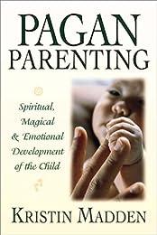 Pagan Parenting: Spiritual, Magical & Emotional Development of the Child