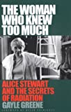 img - for The Woman Who Knew Too Much: Alice Stewart and the Secrets of Radiation book / textbook / text book