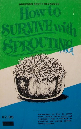 How to Survive with Sprouting [ 1973 ] (instructions on how to sprout wheat, alfalfa, beans, grains and vegetables. Also a cookbook on preparing and serving sprouts)