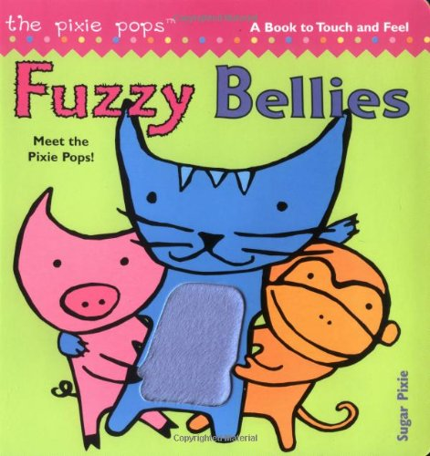Fuzzy Bellies: A Book to Touch and Feel PDF