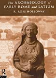 The Archaeology Of Early Rome and Latium by Ross R Holloway front cover