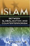 Islam : Between Globalization and Counter-Terrorism, Mazrui, Ali Al'Amin and Kafrawi, Shalahudin, 159221326X