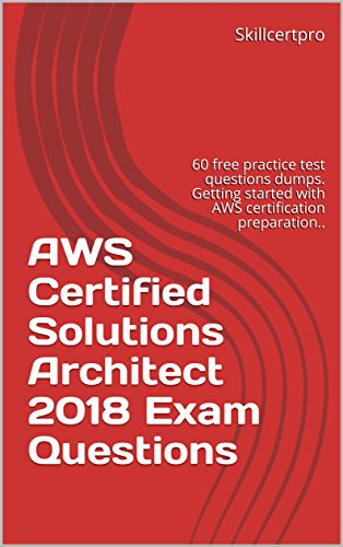 AWS Certified Solutions Architect 2018 Exam Questions: 60 free practice test questions dumps. Getting started with AWS certification preparation.