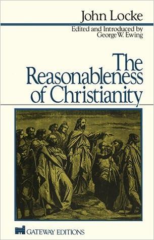 The Reasonableness Of Christianity John Locke George W Ewing 9780895267535 Amazon Books