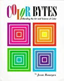 Color Bytes : Artists' Colors for Technology, Bourges, Jean, 1888551003