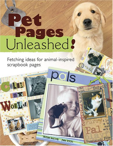 Pet Pages Unleashed!: Fetching Ideas for Animal-Inspired Scapbook Pages (Memory Makers) by Memory Makers