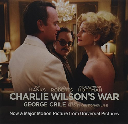 Charlie Wilson's War: The Extraordinary Story of How the Wildest Man in Congress and a Rogue CIA Agent Changed the History of Our Times (ABRIDGED Edition)