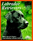 Labrador Retrievers: Everything About Purchase, Care, Nutrition,...