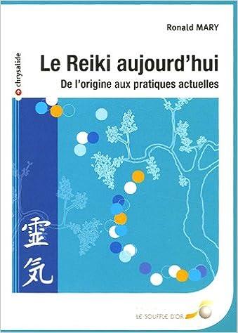 Lire un Le Reiki aujourd'hui : De l'origine aux pratiques actuelles pdf, epub