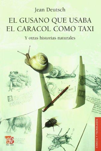 El Gusano Que Usaba El Caracol Como Taxi: Y Otras Historias Naturales