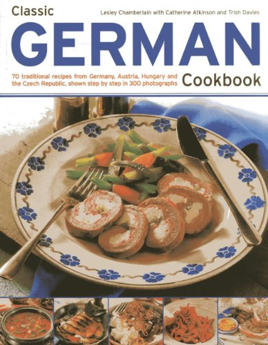 Classic German Cookbook: 70 Traditional Recipes From Germany, Austria, Hungary And The Czech Republic, Shown Step By Step In 300 Photographs by Lesley Chamberlain, Catherine Atkinson, Trish Davies