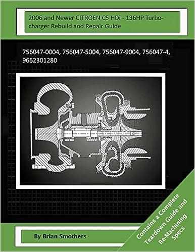 2006 and Newer CITROEN C5 HDi - 136HP Turbocharger Rebuild and Repair Guide: 756047-0004, 756047-5004, 756047-9004, 756047-4, 9662301280