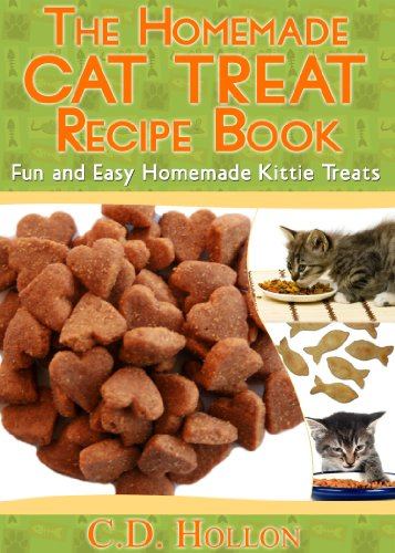The Homemade Cat Treat Recipe Book - Fun and Easy Homemade Kitty Treats (how to make cat treats, best cat food, homemade cat treats, cat treat (Healthy Homemade Cat Treats)