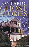 Front cover for the book Ontario Ghost Stories by Barbara Smith