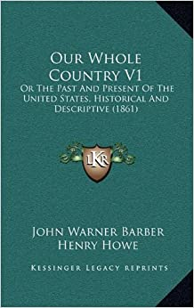 Our Whole Country V1: Or the Past and Present of the United States, Historical and Descriptive (1861)
