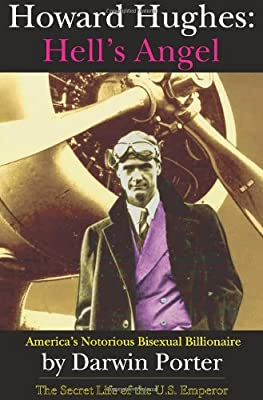 Howard Hughes, Hell's Angel: America's Notorious Bisexual Billionaire. The Secret Life of the U.S. Emperor