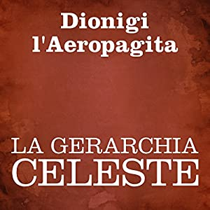 La Gerarchia Celeste [The Celestial Hierachy] Audiobook