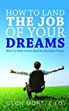 img - for How to Land the Job of Your Dreams: What You Need to Know About the Job Search Process book / textbook / text book