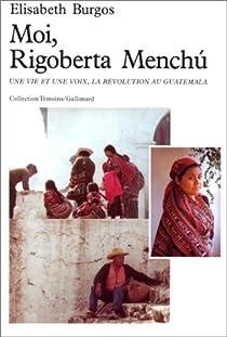Moi, Rigoberta Menchú. Une vie et une voix, la révolution au Guatemala par Menchú
