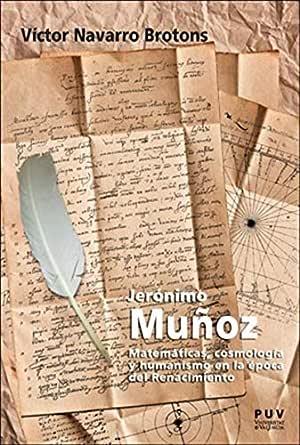 Jerónimo Muñoz: Matemáticas, cosmología y humanismo en la época del Renacimiento eBook: Víctor Navarro Brotons: Amazon.es: Tienda Kindle