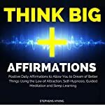 Think Big Affirmations: Positive Daily Affirmations to Allow You to Dream of Better Things Using the Law of Attraction, Self-Hypnosis, Guided Meditation and Sleep Learning   Stephens Hyang