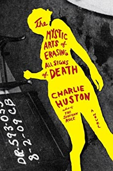 The Mystic Arts of Erasing All Signs of Death: A Novel by [Huston, Charlie]