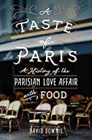 A Taste of Paris: A History of the Parisian Love Affair with Food