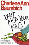 Don't Miss Your Kids!, Charlene Ann Baumbich, 0830816410