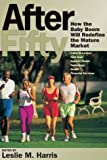 After Fifty : How the Baby Boom Will Redefine the Mature Market, , 0972529020