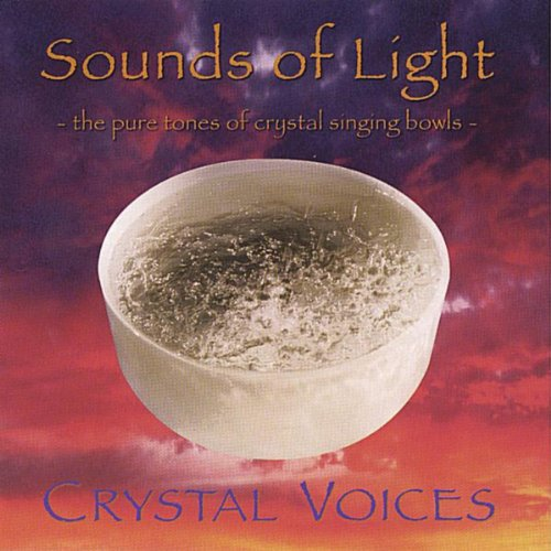 Sounds Of Light - The Pure Tones Of Crystal Singing Bowls