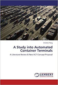 A Study into Automated Container Terminals: A Literature Review and New ACT Concept Proposal