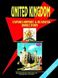 United Kingdom Export-Import and Business Directory, U. S. A. Global Investment Center Staff, 0739795716