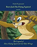Brave Jack the Flying Squirrel: Episode #1 - The Legend of How Flying Squirrels Got Their Wings