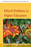 Ethical Problems in Higher Education, George Robinson and Janice Moulton, 0595365922