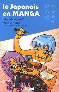 Le japonais en Manga : Tome 2, Cahier d'exercices par Marc Bernabé