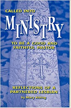 Called Into Ministry: To Be A Good And Faithful Pastor: Reflections Of A Partnered Lesbian