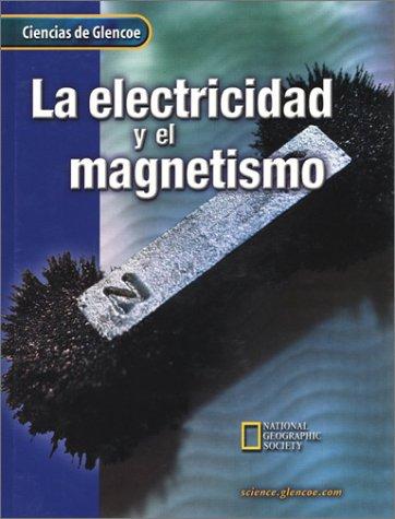 La Electricidad y el Magnetismo (Ciencias de Glencoe) (Spanish Edition)