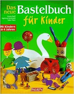 c57441132479e9 Das neue Bastelbuch für Kinder: Amazon.de: Ursula Barff, Ingeborg ...