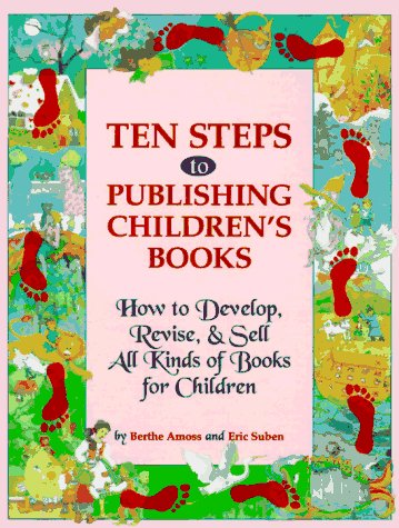 Pdf Reference Ten Steps to Publishing Children's Books: How to Develop, Revise & Sell All Kinds of Books for Children
