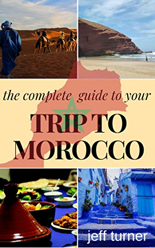 the complete  guide to your trip to Morocco: the guide for travlers first trip morocco good advices .your safety enjoying the sea, mountains, and the people ... traditional (Discover and enjoy Book 1)