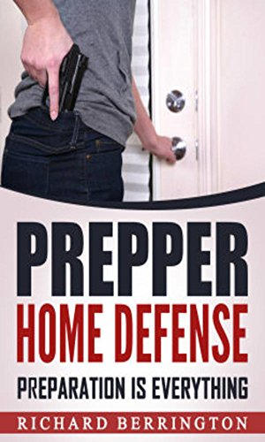 Prepper Home Defense Preparation Is Everything