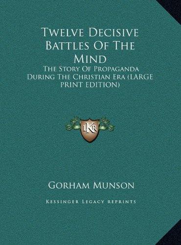 Download Twelve Decisive Battles Of The Mind: The Story Of Propaganda During The Christian Era (LARGE PRINT EDITION) PDF