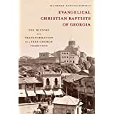Evangelical Christian Baptists of Georgia: The History and Transformation of a Free Church Tradition (Studies In World Christianity)
